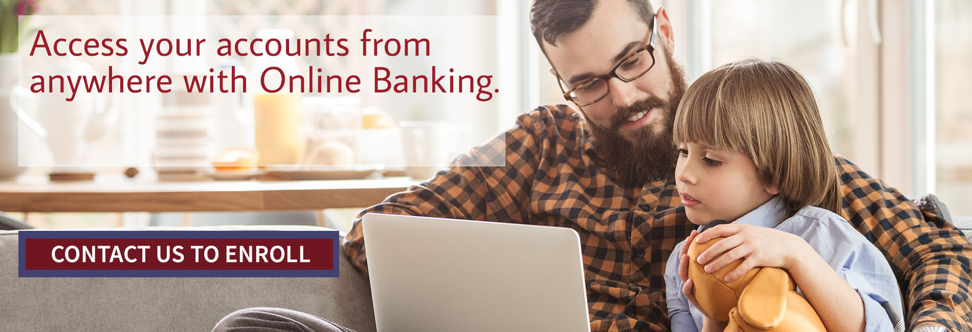 Access your accounts from anywhere with Online Banking. Contact us to enroll.